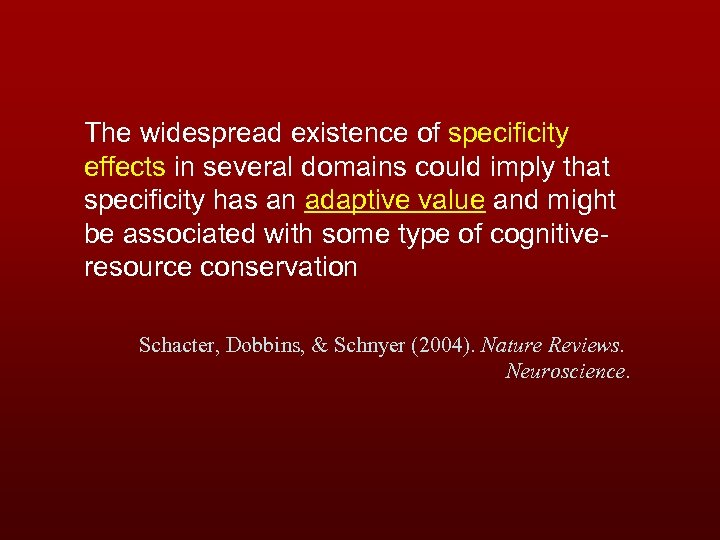 The widespread existence of specificity effects in several domains could imply that specificity has
