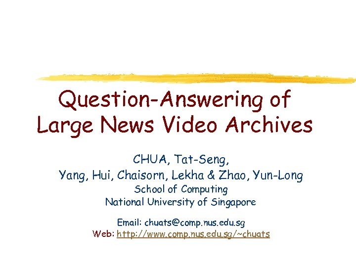 Question-Answering of Large News Video Archives CHUA, Tat-Seng, Yang, Hui, Chaisorn, Lekha & Zhao,