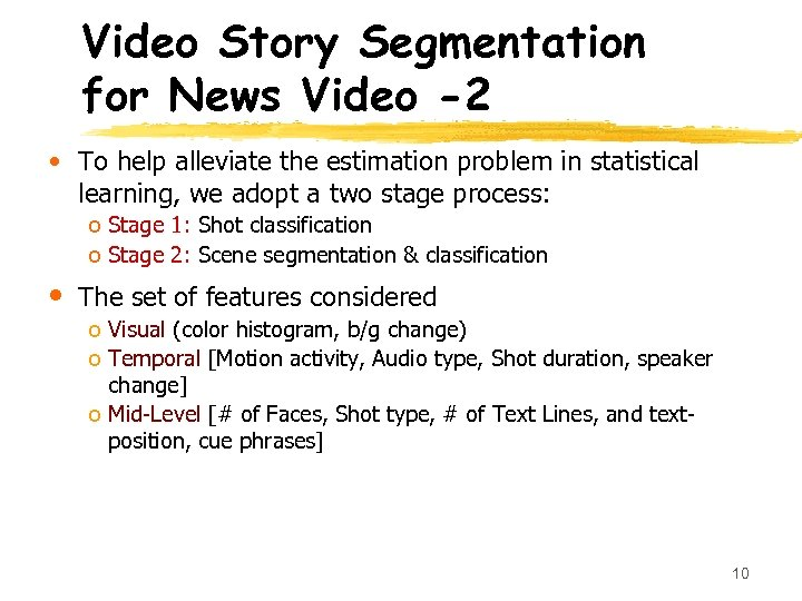 Video Story Segmentation for News Video -2 • To help alleviate the estimation problem