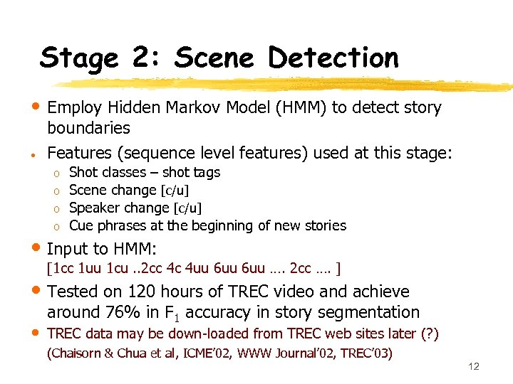 Stage 2: Scene Detection • Employ Hidden Markov Model (HMM) to detect story •