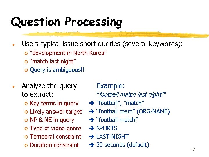 "Question Processing • Users typical issue short queries (several keywords): o ""development in North"