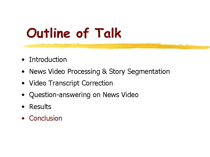 Outline of Talk • Introduction • News Video Processing & Story Segmentation • Video