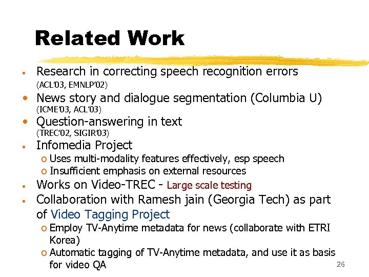 Related Work • Research in correcting speech recognition errors (ACL' 03, EMNLP' 02) •