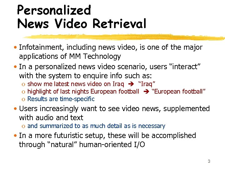 Personalized News Video Retrieval • Infotainment, including news video, is one of the major