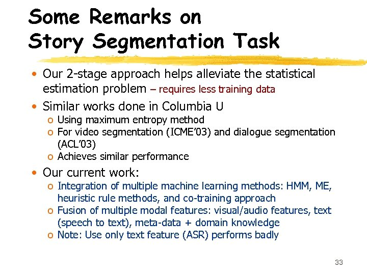 Some Remarks on Story Segmentation Task • Our 2 -stage approach helps alleviate the
