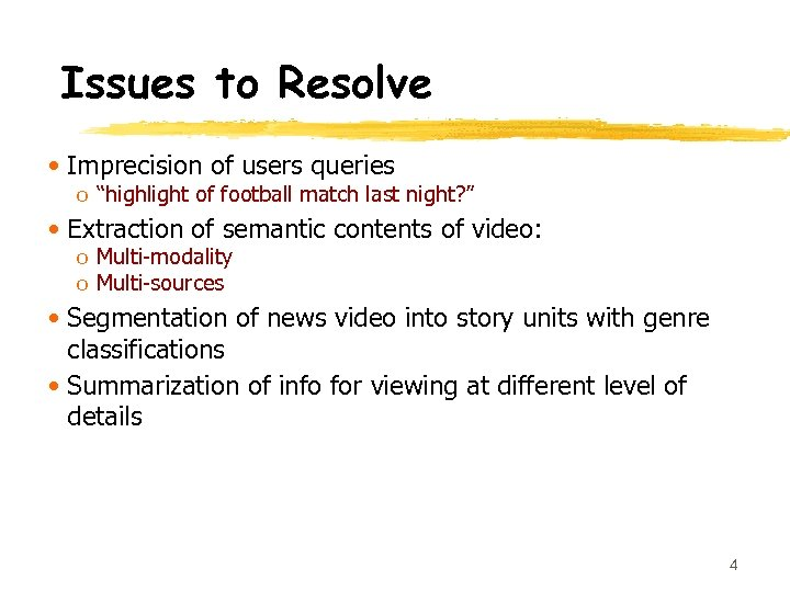 "Issues to Resolve • Imprecision of users queries o ""highlight of football match last"