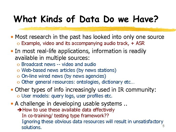 What Kinds of Data Do we Have? • Most research in the past has