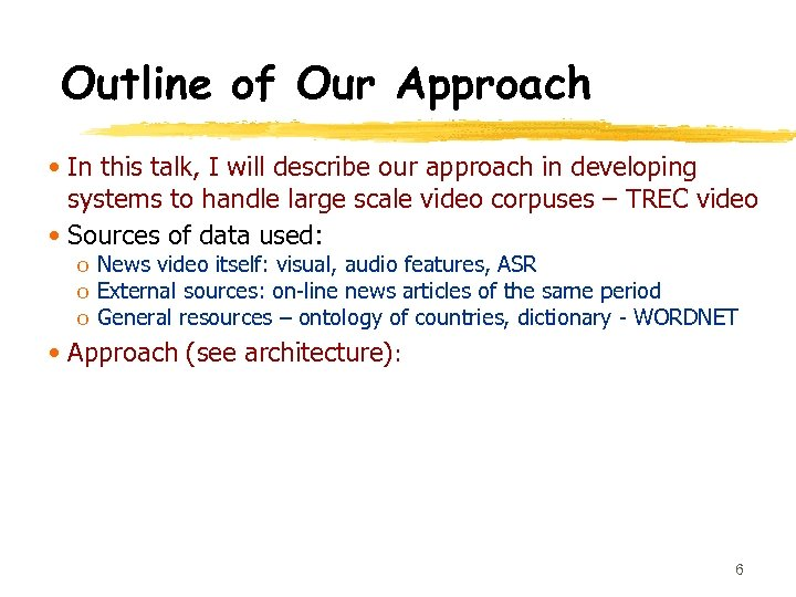 Outline of Our Approach • In this talk, I will describe our approach in