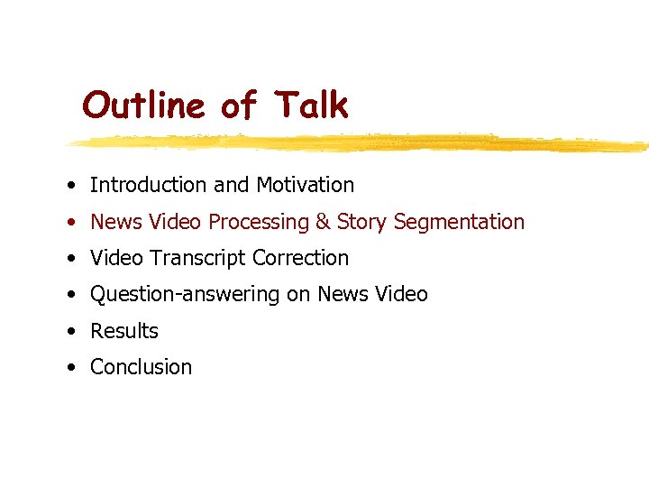 Outline of Talk • Introduction and Motivation • News Video Processing & Story Segmentation