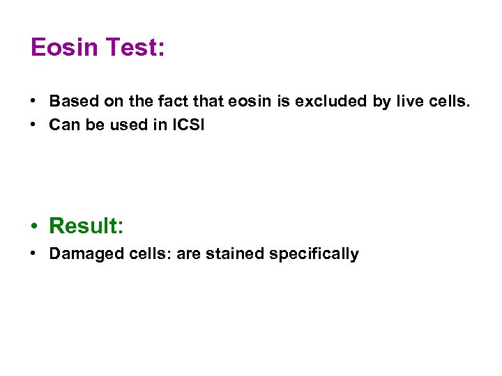 Eosin Test: • Based on the fact that eosin is excluded by live cells.