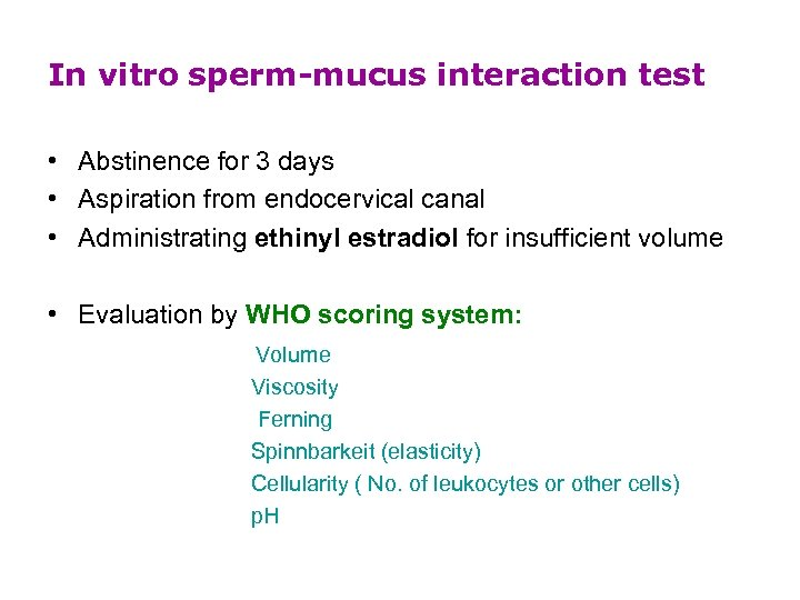 In vitro sperm-mucus interaction test • Abstinence for 3 days • Aspiration from endocervical