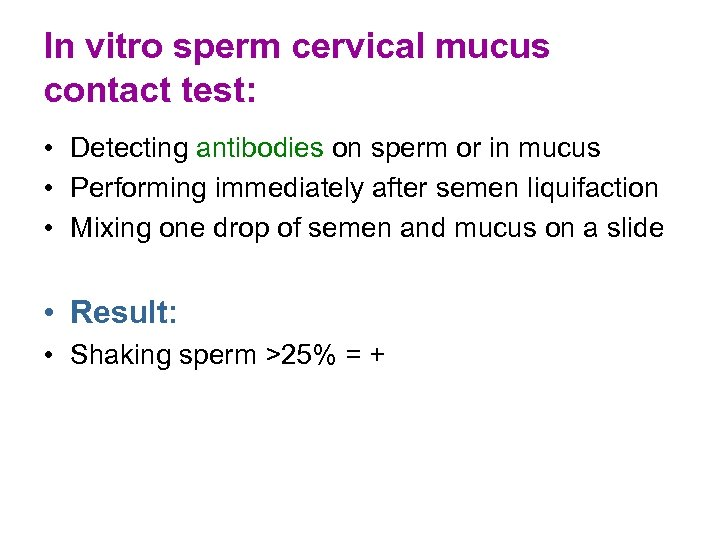 In vitro sperm cervical mucus contact test: • Detecting antibodies on sperm or in