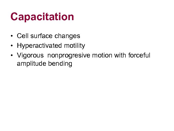 Capacitation • Cell surface changes • Hyperactivated motility • Vigorous nonprogresive motion with forceful