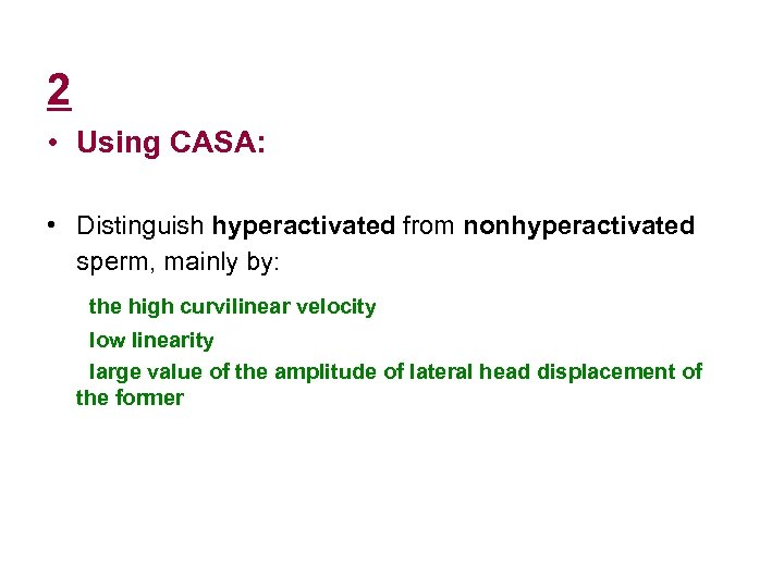 2 • Using CASA: • Distinguish hyperactivated from nonhyperactivated sperm, mainly by: the high