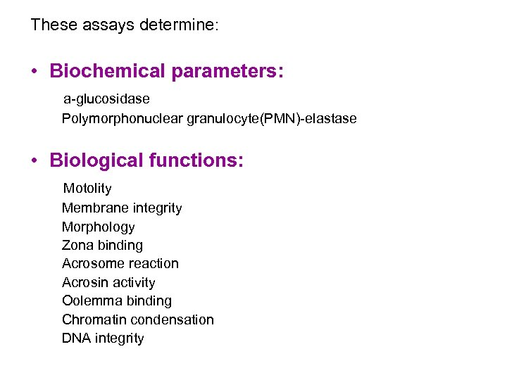 These assays determine: • Biochemical parameters: a-glucosidase Polymorphonuclear granulocyte(PMN)-elastase • Biological functions: Motolity Membrane