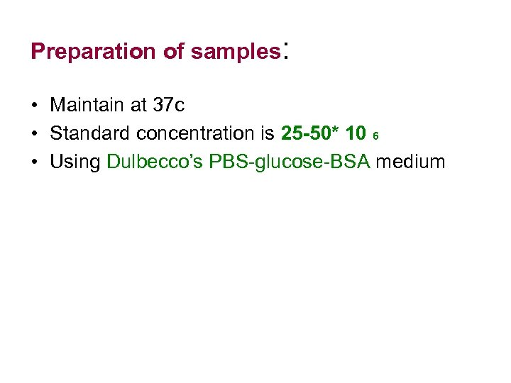 Preparation of samples: • Maintain at 37 c • Standard concentration is 25 -50*