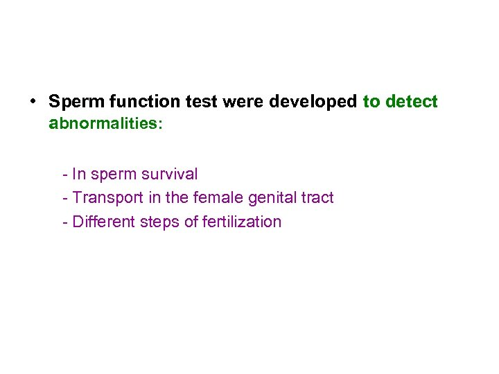 • Sperm function test were developed to detect abnormalities: - In sperm survival