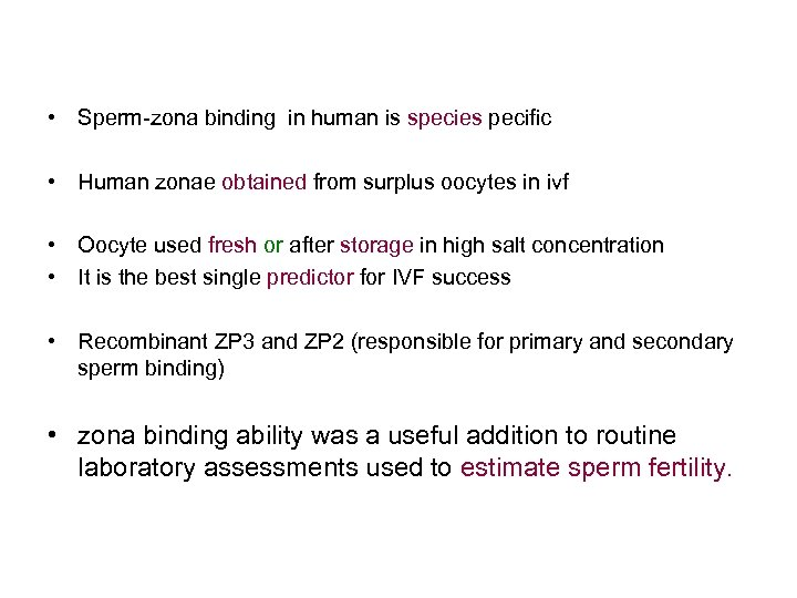• Sperm-zona binding in human is species pecific • Human zonae obtained from