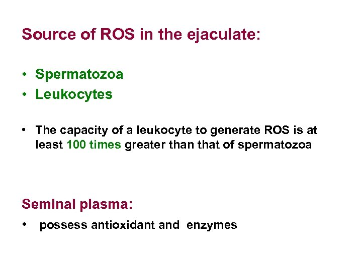 Source of ROS in the ejaculate: • Spermatozoa • Leukocytes • The capacity of