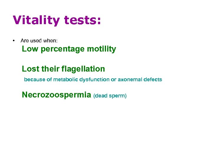 Vitality tests: • Are used when: Low percentage motility Lost their flagellation because of
