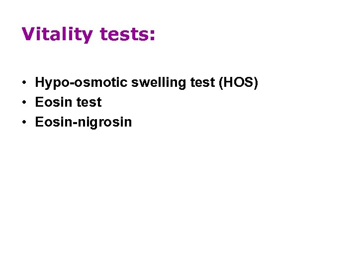 Vitality tests: • Hypo-osmotic swelling test (HOS) • Eosin test • Eosin-nigrosin