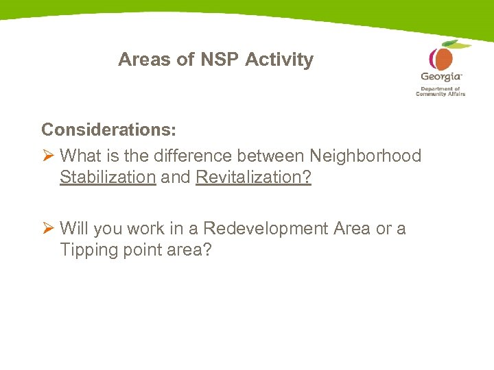 Areas of NSP Activity Considerations: Ø What is the difference between Neighborhood Stabilization and