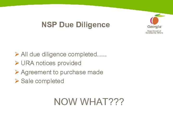 NSP Due Diligence Ø All due diligence completed…. . Ø URA notices provided Ø