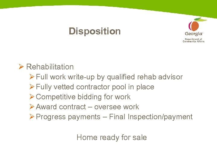 Disposition Ø Rehabilitation Ø Full work write-up by qualified rehab advisor Ø Fully vetted