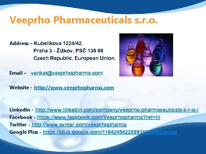 Veeprho Pharmaceuticals s. r. o. Address – Kubelíkova 1224/42, Praha 3 - Žižkov, PSČ