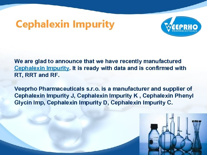 Cephalexin Impurity We are glad to announce that we have recently manufactured Cephalexin Impurity.