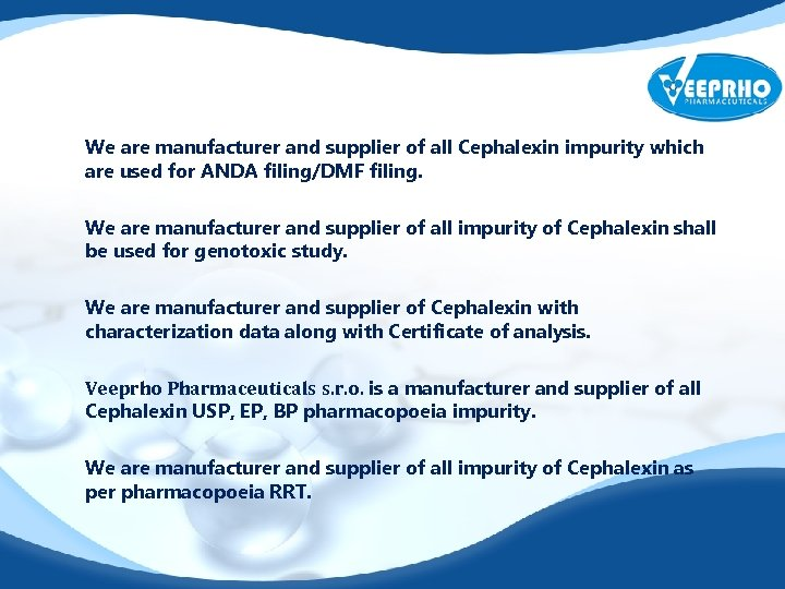 We are manufacturer and supplier of all Cephalexin impurity which are used for ANDA