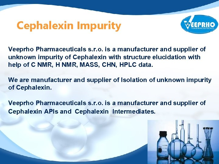 Cephalexin Impurity Veeprho Pharmaceuticals s. r. o. is a manufacturer and supplier of unknown