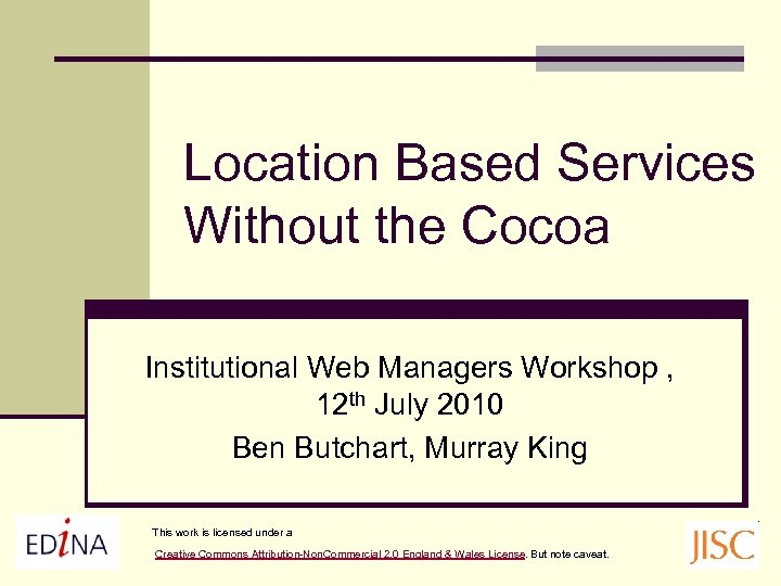 Location Based Services Without the Cocoa Institutional Web Managers Workshop , 12 th July
