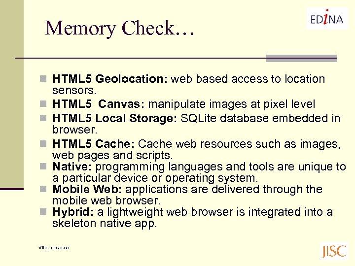 Memory Check… n HTML 5 Geolocation: web based access to location n n n