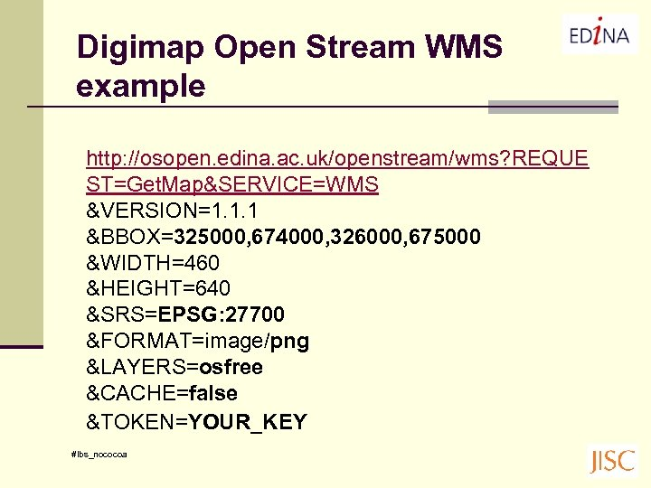 Digimap Open Stream WMS example http: //osopen. edina. ac. uk/openstream/wms? REQUE ST=Get. Map&SERVICE=WMS &VERSION=1.