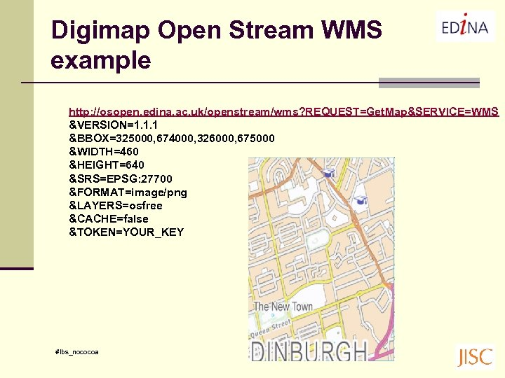 Digimap Open Stream WMS example http: //osopen. edina. ac. uk/openstream/wms? REQUEST=Get. Map&SERVICE=WMS &VERSION=1. 1.