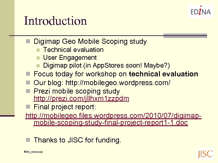 Introduction n Digimap Geo Mobile Scoping study n Technical evaluation n User Engagement n