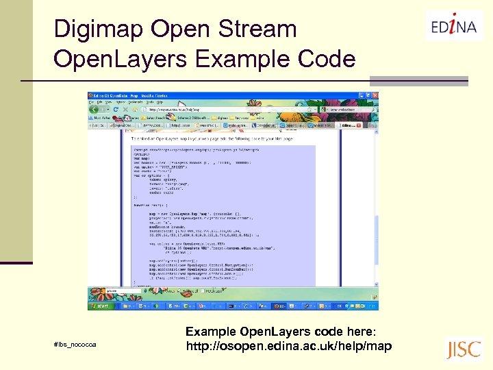 Digimap Open Stream Open. Layers Example Code #lbs_nococoa Example Open. Layers code here: http: