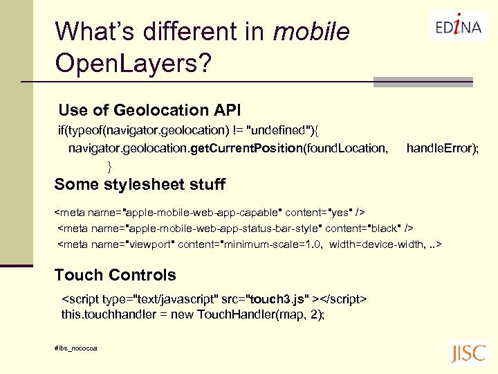 What's different in mobile Open. Layers? Use of Geolocation API if(typeof(navigator. geolocation) !=