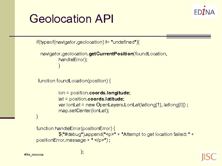 Geolocation API if(typeof(navigator. geolocation) !=