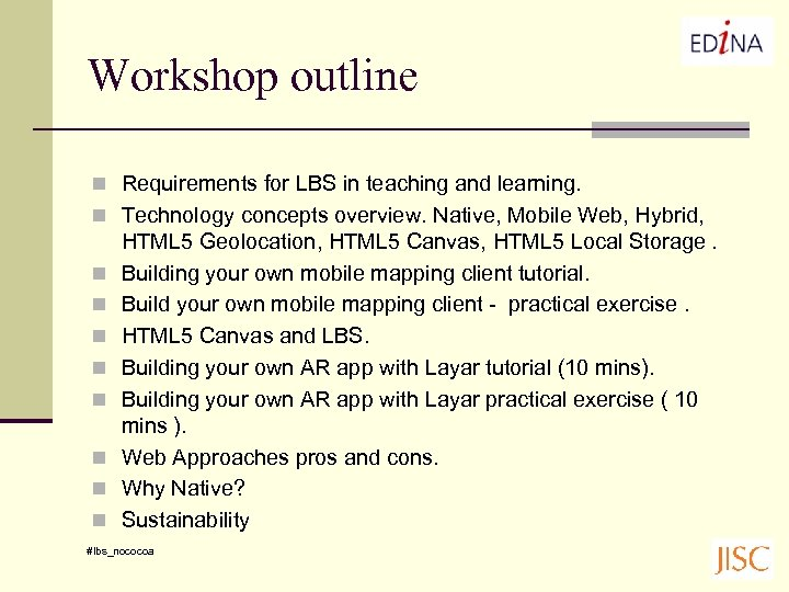 Workshop outline n Requirements for LBS in teaching and learning. n Technology concepts overview.