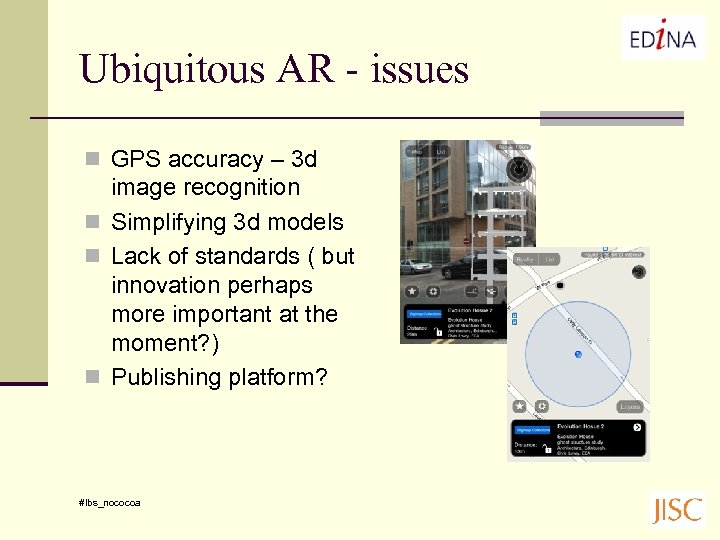 Ubiquitous AR - issues n GPS accuracy – 3 d image recognition n Simplifying