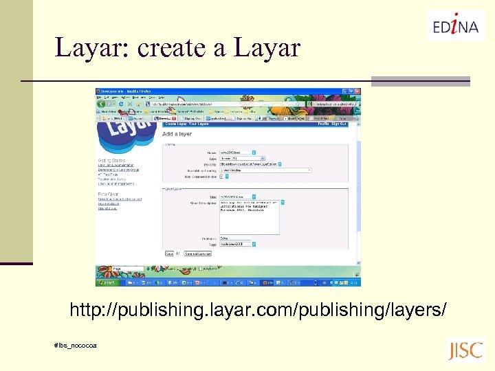 Layar: create a Layar http: //publishing. layar. com/publishing/layers/ #lbs_nococoa