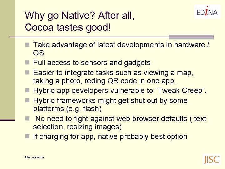 Why go Native? After all, Cocoa tastes good! n Take advantage of latest developments