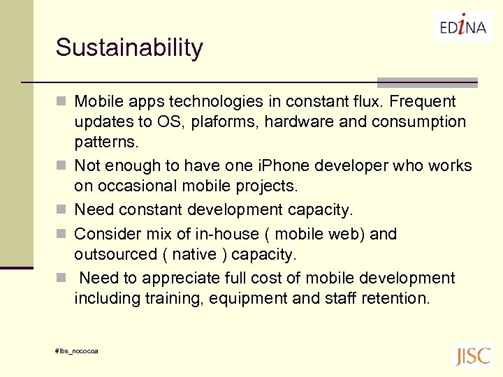 Sustainability n Mobile apps technologies in constant flux. Frequent n n updates to OS,