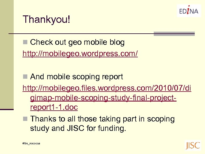 Thankyou! n Check out geo mobile blog http: //mobilegeo. wordpress. com/ n And mobile