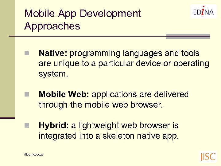 Mobile App Development Approaches n Native: programming languages and tools are unique to a