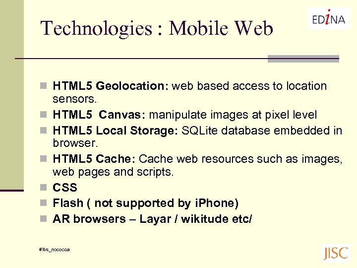 Technologies : Mobile Web n HTML 5 Geolocation: web based access to location n