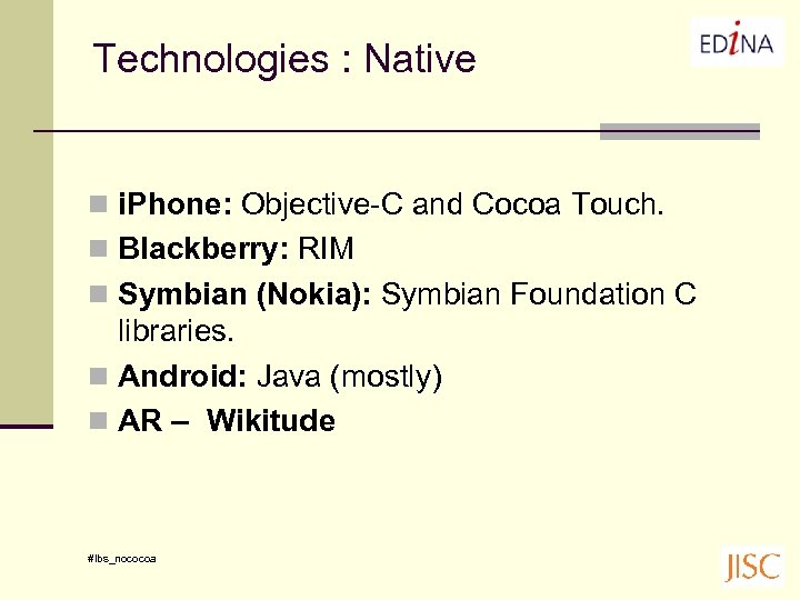Technologies : Native n i. Phone: Objective-C and Cocoa Touch. n Blackberry: RIM n