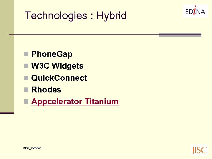 Technologies : Hybrid n Phone. Gap n W 3 C Widgets n Quick. Connect